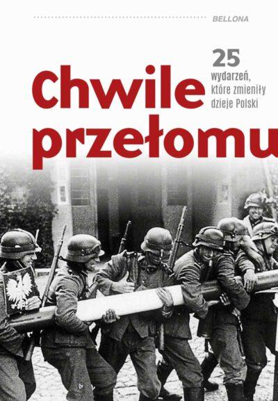 Chwile przełomu. 25 wydarzeń, które zmieniły dzieje PolskiChwile przełomu. 25 wydarzeń, które zmieniły dzieje Polski