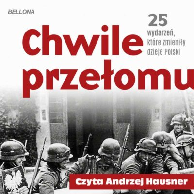 Chwile przełomu. 25 wydarzeń, które zmieniły dzieje Polski (audiobook)