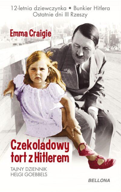 Czekoladowy tort z Hitlerem. Tajny dziennik Helgi Goebbels