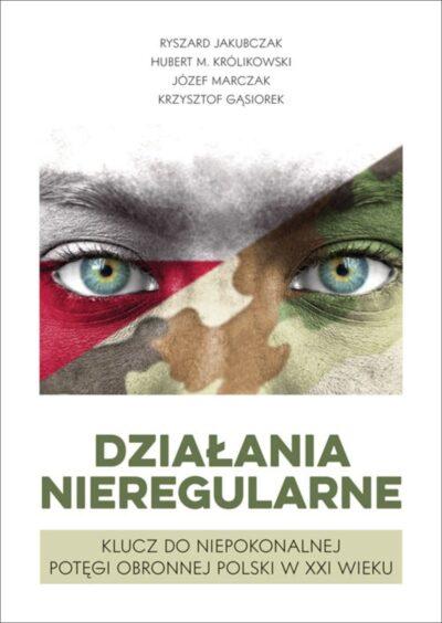Działania nieregularne. Klucz do niepokonalnej potęgi obronnej Polski w XXI wieku