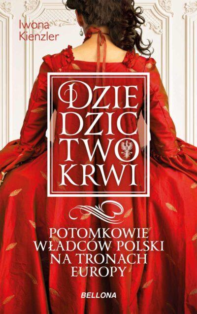 Dziedzictwo krwi. Potomkowie władców Polski na tronach Europy