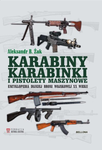 Karabiny, karabinki i pistolety maszynowe. Encyklopedia długiej broni wojskowej XX wieku