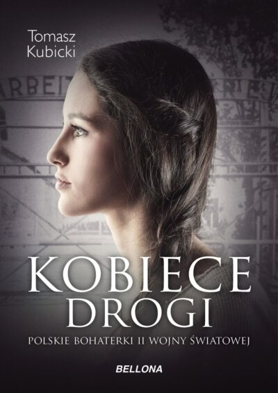 Kobiece drogi. Polskie bohaterki II wojny światowej