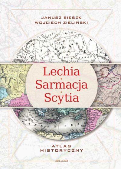 Lechia-Sarmacja-Scytia. Atlas historyczny