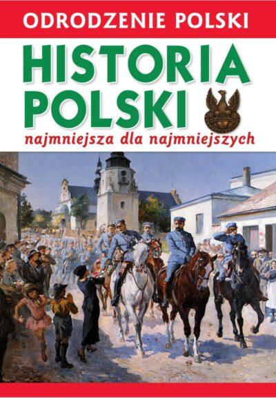 Odrodzenie Polski. Historia Polski. Najmniejsza dla Najmniejszych