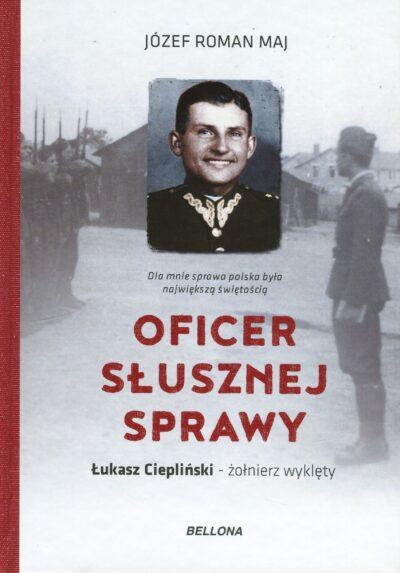 Oficer słusznej sprawy. Łukasz Ciepliński - żołnierz wyklęty