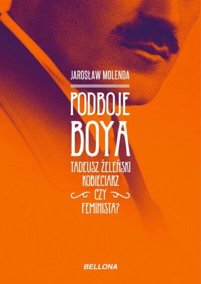 Podboje Boya. Tadeusz Żeleński - kobieciarz czy feminista?