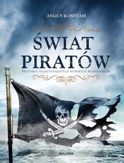 Świat piratów. Historia najgroźniejszych morskich rabusiów