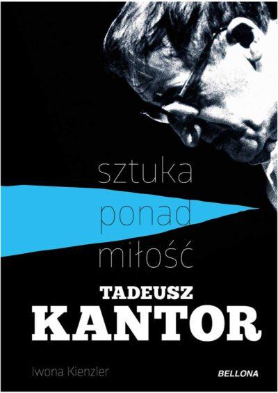 Tadeusz Kantor – sztuka ponad miłość