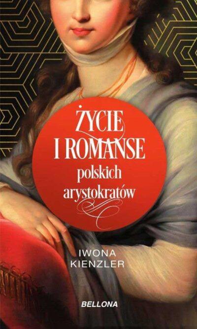 Życie i romanse polskich arystokratów